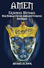 Amen: Erzengel Michael, der Messias and die Abstammungslinie des Grals (German Edition) (Volume 1)