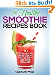 The Healthy Smoothie Recipes Book: 70...