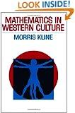 Mathematics in Western Culture (Galaxy Books)