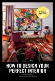 How To Design Your Perfect Interior
