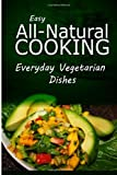 img - for Easy Natural Cooking - Everyday Vegetarian Dishes: Easy Healthy Recipes Made With Natural Ingredients book / textbook / text book