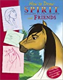 img - for Spirit: How To Draw Spirit and Friends (Spirit: Stallion of the Cimarron) (Dreamworks) book / textbook / text book