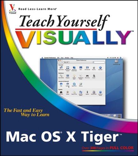 Teach Yourself VISUALLY Mac OS X Tiger (Teach Yourself VISUALLY (Tech))