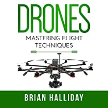 Drones: Mastering Flight Techniques Audiobook by Brian Halliday Narrated by Mark Thomas