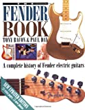 The Fender Book: A Complete History of Fender Electric Guitars (0879305541) by Bacon, Tony