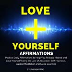 Love Yourself Affirmations: Positive Daily Affirmations to Help You Release Hatred and Love Yourself Using the Law of Attraction, Self-Hypnosis, Guided Meditation and Sleep Learning | Stephens Hyang