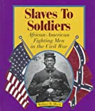 img - for Slaves to Soldiers: African-American Fighting Men in the Civil War (First Books--The American Civil War) book / textbook / text book