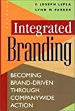 Integrated Branding : Becoming Brand-Driven Through Companywide Action