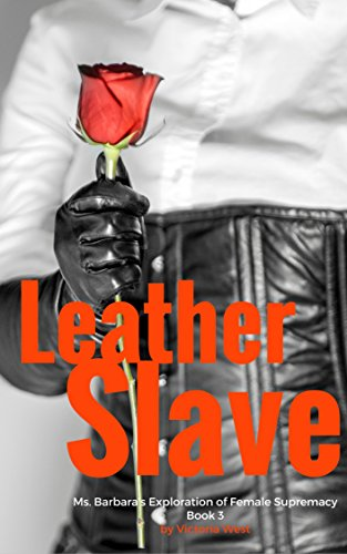 leather-slave-ms-barbaras-exploration-of-female-supremacy-english-edition