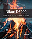 Rob Sylvan Nikon D5200: From Snapshots to Great Shots