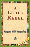 A Little Rebel (1421824981) by Margaret Wolfe Hungerford
