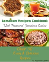 Jamaican Recipes Cookbook: Over 50 Most Treasured Jamaican Cuisine Cooking Recipes (Caribbean Recipes) (English Edition)