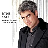 Do I Make You Proud/ Takin' It To The Streets ~ Taylor Hicks