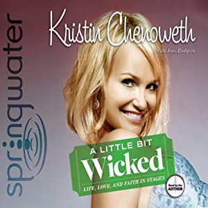 A Little Bit Wicked: Life, Love, and Faith in Stages | [Kristin Chenoweth]