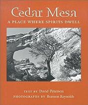Cedar Mesa: A Place Where Spirits Dwell (Desert Places)