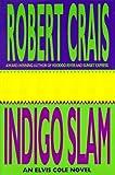 Indigo Slam: An Elvis Cole Novel (Elvis Cole Novels) (0786862610) by Crais, Robert