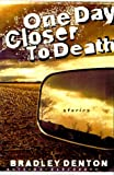 One Day Closer to Death: Eight Stabs at Immortality (0312181507) by Denton, Bradley