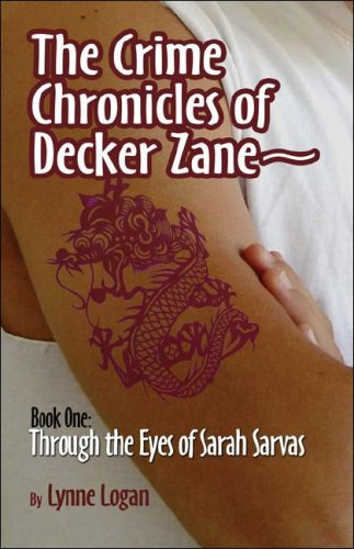 The Crime Chronicles of Decker Zane~: Book One: Through the Eyes of Sarah Sarvas: Lynne Logan : 9781413795028: Amazon.com: Books
