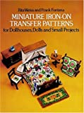 Miniature Iron-On Transfer Patterns for Dollhouses, Dolls and Small Projects (0486237419) by Weiss, Rita