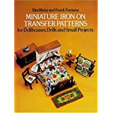 Miniature Iron-on Transfer Patterns for Dollhouses, Dolls and Small Projectsby Rita Weiss