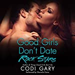 Good Girls Don't Date Rock Stars: Rock Canyon Romance, Book 2 | Codi Gary