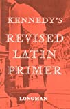 The Revised Latin Primer (0582362407) by Benjamin Hall Kennedy