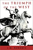 The Triumph of the West (1842124439) by Roberts, J. M.