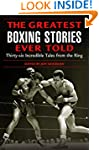 Greatest Boxing Stories Ever Told: Th...