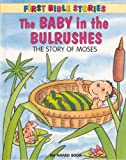 The Baby in the Bulrushes (First Bible Stories) (1841353612) by Andrews, J.