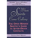 When Spirits Come Calling: The Open-Minded Skeptic's Guide to After-Death Contactsby Sylvia Hart Wright