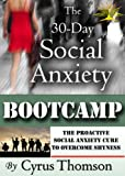 The 30-Day Social Anxiety Bootcamp: The Proactive Social Anxiety Cure to Overcome Shyness (Developed Life Health and Wellness, Social Anxiety, Social Anxiety ... Anxiety Treatment, Social Anxiety Books)