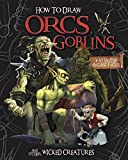 How to Draw Orcs, Goblins, and Other Wicked Creatures (Drawing Fantasy Creatures)