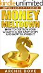 Money Meltdown: How To Destroy Your W...