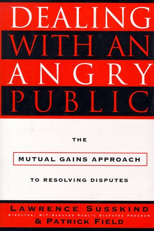 Dealing with an Angry Public: The Mutual Gains Approach...