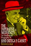 The Imperative of Modernity: An Intellectual Biography of José Ortega y Gasset (0520062019) by Rockwell Gray