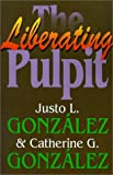 The Liberating Pulpit (0687338441) by Gonzalez, Justo L.