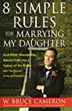 W. Bruce Cameron 8 Simple Rules for Marrying My Daughter: And Other Reasonable Advice from the Father of the Bride: (Not That Anyone Is Paying Attention)
