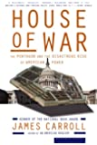 House of War: The Pentagon and the Disastrous Rise of American Power