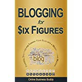 Blogging For Six Figures: Powerful Strategies for Turning Your Blog into a Money Making Machine! (Blogger, Blogging) ~ Online Business Buddy