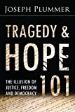 img - for Tragedy and Hope 101: The Illusion of Justice, Freedom, and Democracy book / textbook / text book