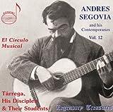 セゴビアとその同時代人たち 第12集 (Andres Segovia and his Contemporaries Vol.12 ~ El Circulo Musical : Tarrega, His Disciples & Their Students) [輸入盤]
