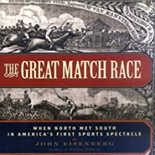 The Great Match Race: When North Met South in America's First Sports Spectacle (       UNABRIDGED) by John Eisenberg Narrated by Jones Allen
