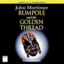 Rumpole and the Golden Thread (       UNABRIDGED) by John Mortimer Narrated by Bill Wallis