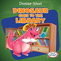 Dinosaur Goes to the Library