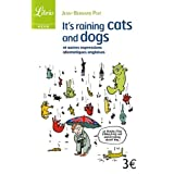 It's Raining Cats and Dogs : Et autres expressions idiomatiques anglaisespar Jean-Bernard Piat