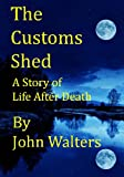 img - for The Customs Shed: A Story of Life After Death book / textbook / text book