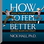 How to Feel Better: Boost Your Immune System and Reduce Inflammation for Lifelong Health and Vitality | Nick Hall