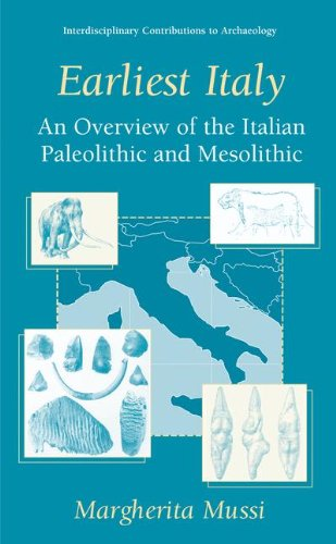 Earliest Italy: An Overview of the Italian Paleolithic and Mesolithic (Interdisciplinary Contributions to Archaeology)