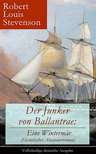 Stevenson, R. L. - Der Junker von Ballantrae: Eine Wintermär (Historischer Abenteuerroman) - Vollständige deutsche Ausgabe: Ein Roman abenteuerlicher Schicksale (German Edition)