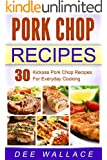 Pork Chop Power: 30 kickass pork chop recipes for everyday cooking (Power Series Book 1)